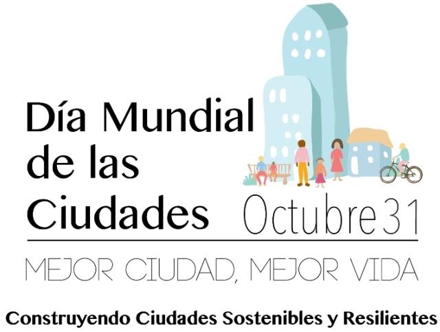 """Día Mundial de las Ciudades 2018: """"Construir ciudades sostenibles y resilentes"""""""
